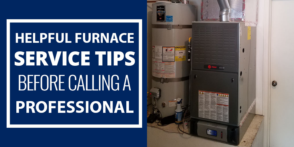Helpful Furnace Service Tips BEFORE Calling a Professional